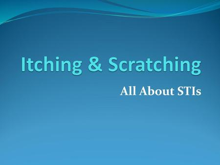Itching & Scratching All About STIs.