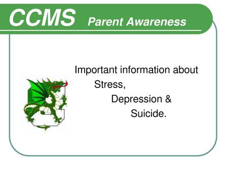 CCMS Parent Awareness Important information about Stress, Depression &