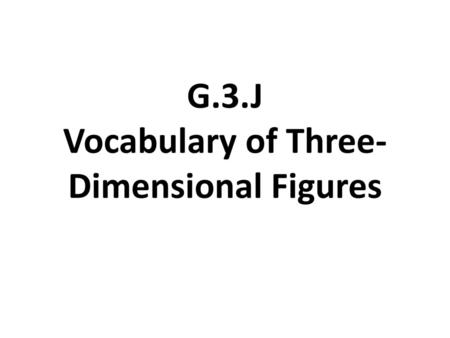 G.3.J Vocabulary of Three-Dimensional Figures