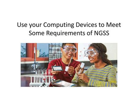 Use your Computing Devices to Meet Some Requirements of NGSS
