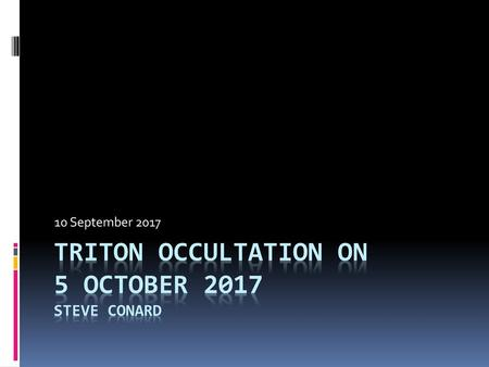 Triton Occultation on 5 October 2017 Steve Conard