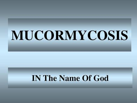 MUCORMYCOSIS IN The Name Of God.