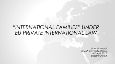 """INTERNATIONAL FAMILIES"" UNDER EU PRIVATE INTERNATIONAL LAW"
