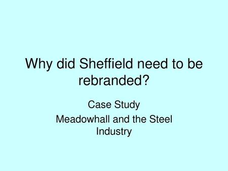 Why did Sheffield need to be rebranded?