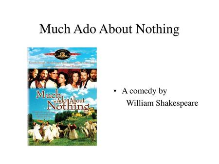 Much Ado About Nothing A comedy by William Shakespeare.