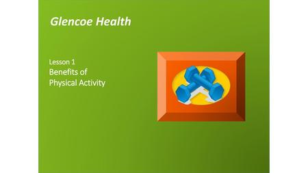 Glencoe Health Lesson 1 Benefits of Physical Activity.
