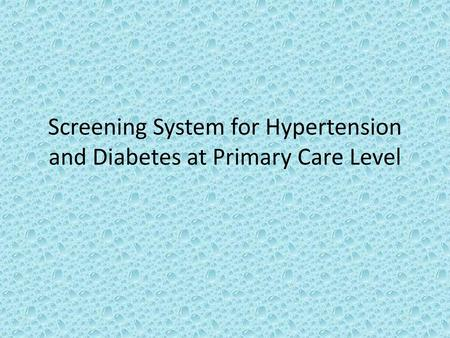 Screening System for Hypertension and Diabetes at Primary Care Level