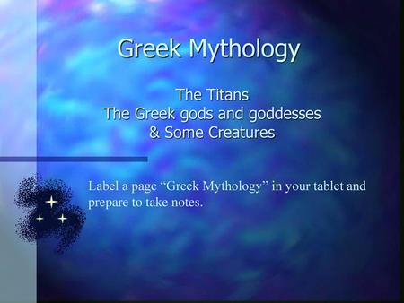 The Titans The Greek gods and goddesses & Some Creatures