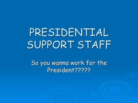 PRESIDENTIAL SUPPORT STAFF