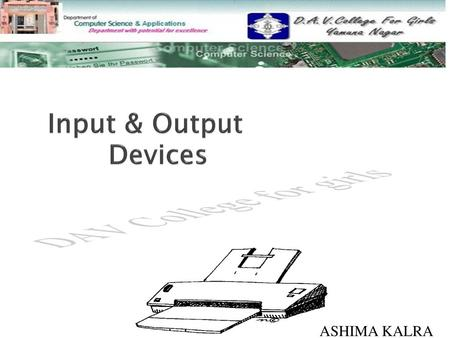 Input & Output Devices ASHIMA KALRA.