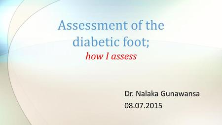 Assessment of the diabetic foot; how I assess