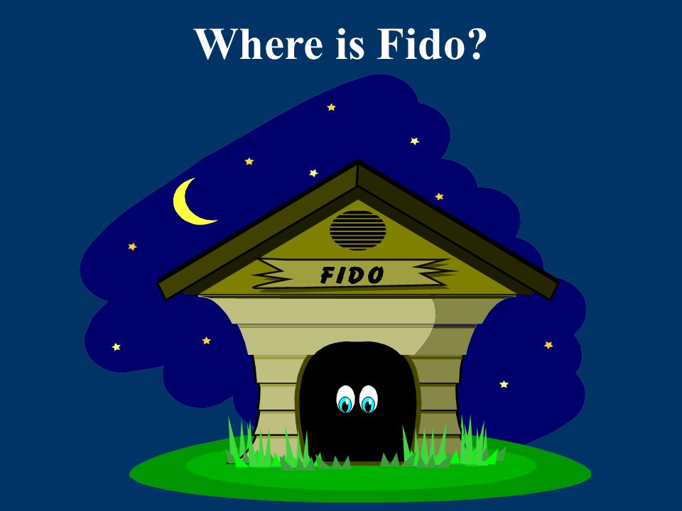 Fido is ______ ______ doghouse. Write the answer on your paper.