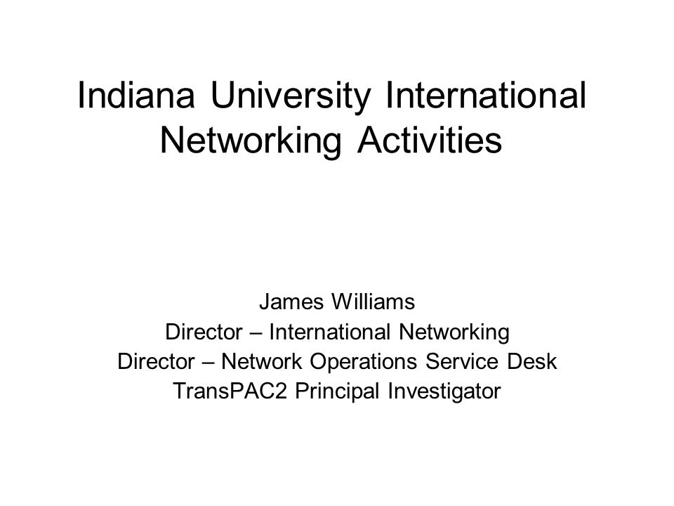 TransPAC2 US-Asia Connectivity James Williams – Indiana University williams@indiana.edu http://www.transpac2.net