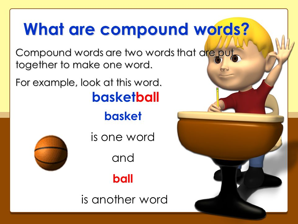 What are the two words that make up this next compound word? someone someone