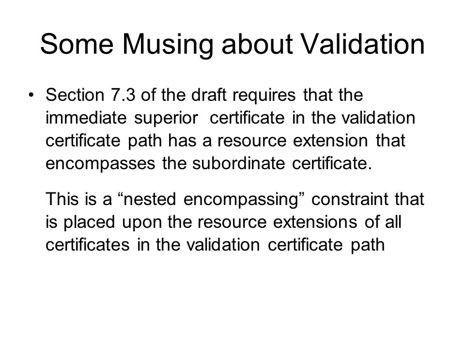 ResCert Validation Certificate Issued By Trust Anchor Validated Certificate issuer subject issuer subject issuer subject Resource Sets nested encompassing