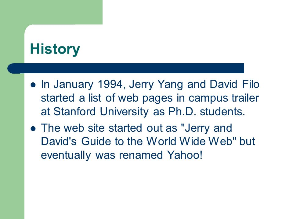 History (contd) By the end of 1994, Yahoo had already received one million hits.