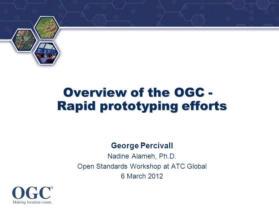 OGC ® 6 OGC at a Glance Not-for-profit, international voluntary consensus standards organization; leading development of geospatial standards Founded in 1994.