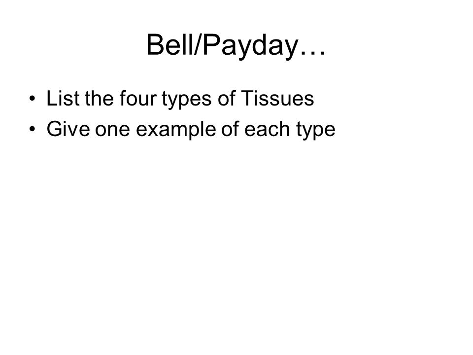 Bell List the 4 types of tissue Using NC Health Careers book Explore Cytologist Technologist/Technician OR Histologic Technologist –Brief description of what they do –How much education.