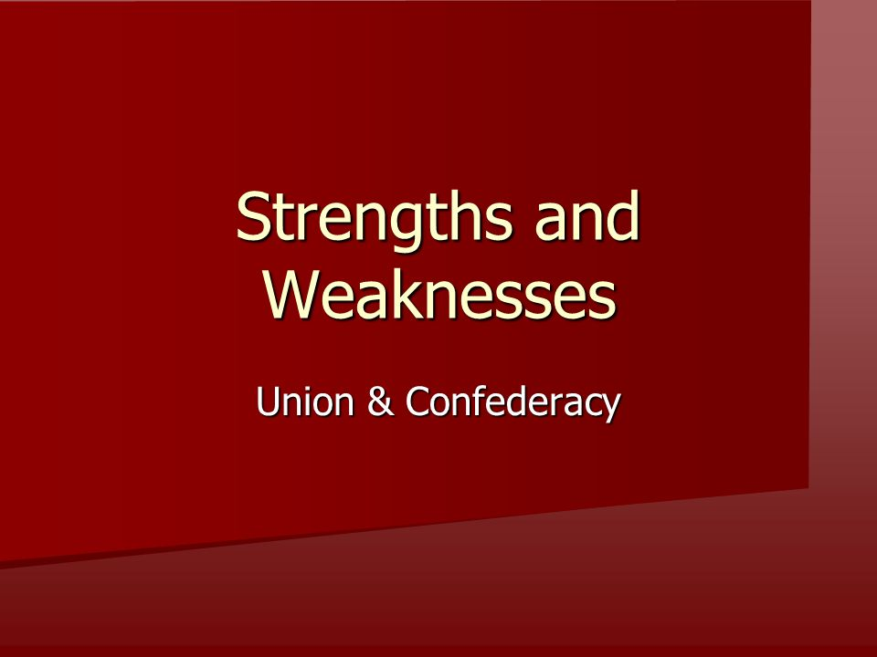 Strengths: Union or Confederacy 1.More Industry A = Union Strength 2.