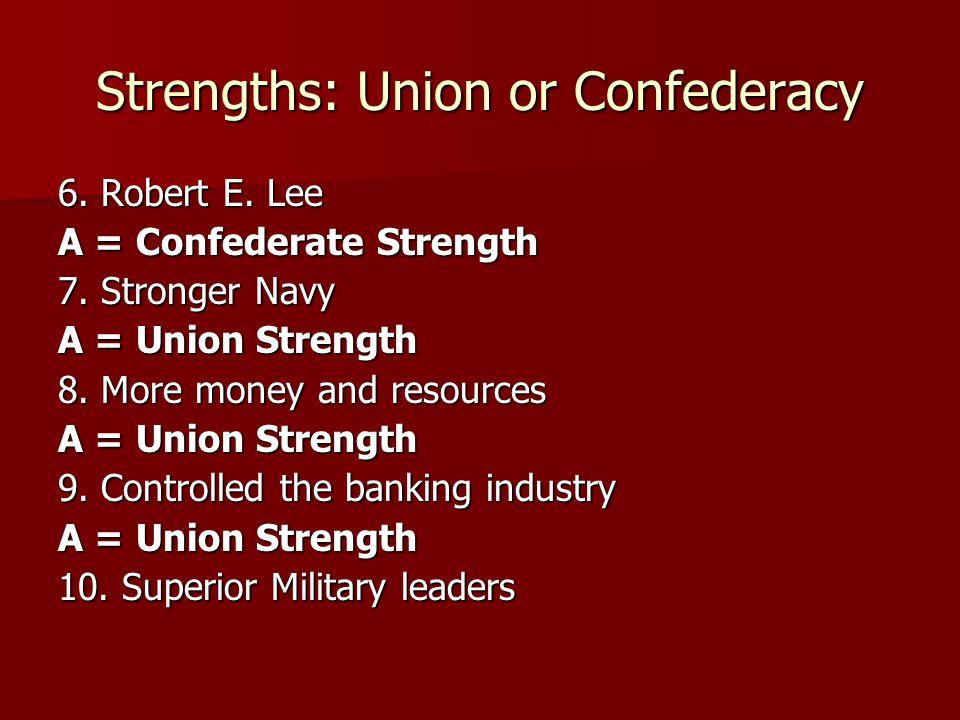 Strengths: Union or Confederacy 11.Superior Military Training A = Union Strength 12.