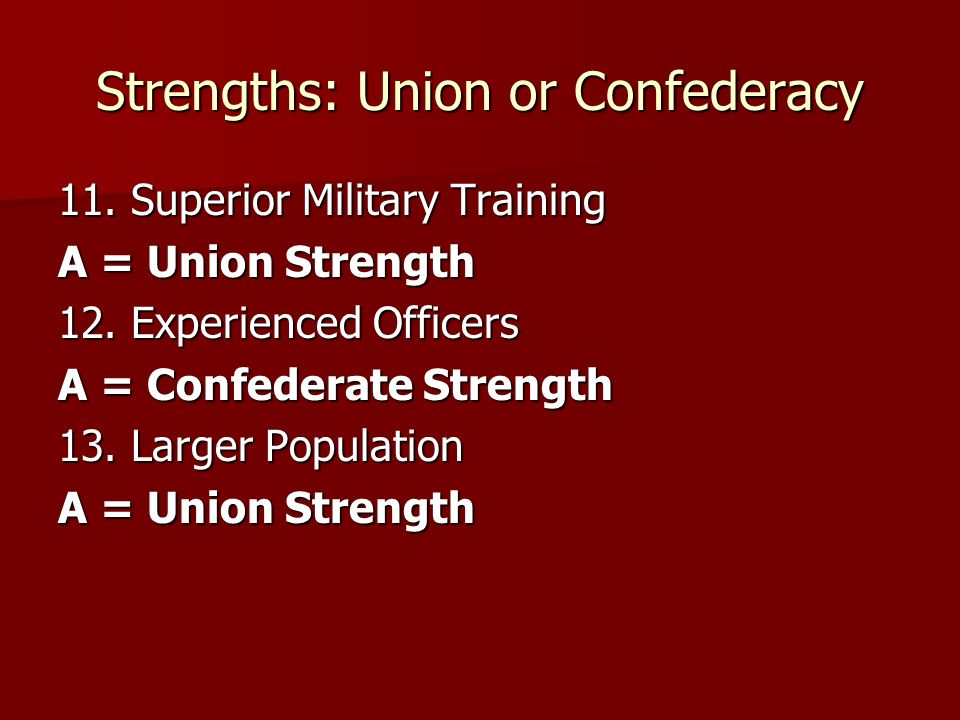 Weaknesses: Union or Confederacy 1.Divided support of the war A = Union Weakness 2.