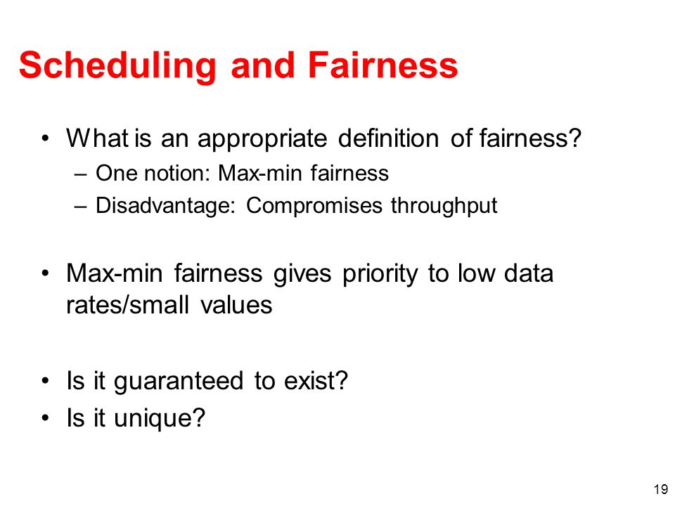 20 Max-Min Fairness A flow rate x is max-min fair if any rate x cannot be increased without decreasing some y which is smaller than or equal to x.