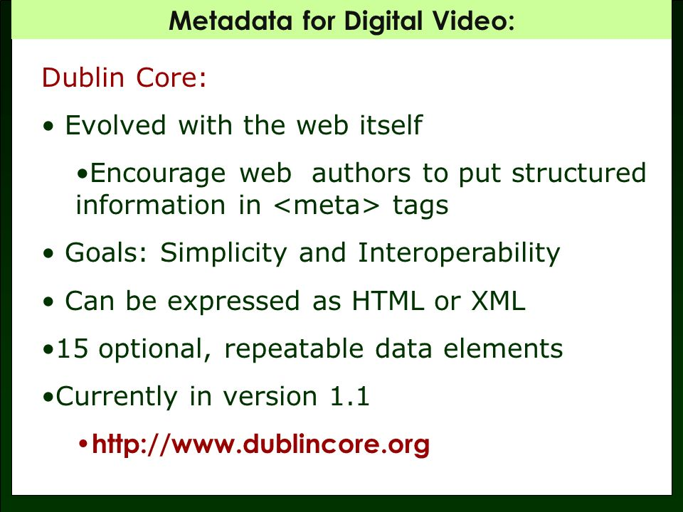 Metadata for Digital Video: From Description of Dublin Core Elements http://purl.oclc.org/metadata/dublin_core_elements 15 OPTIONAL, REPEATABLE ELEMENTS Dublin Core