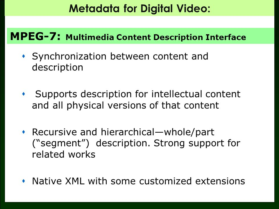 Metadata for Digital Video: MPEG-7 Description Tools Description Schemes (structure) and Descriptors (features)