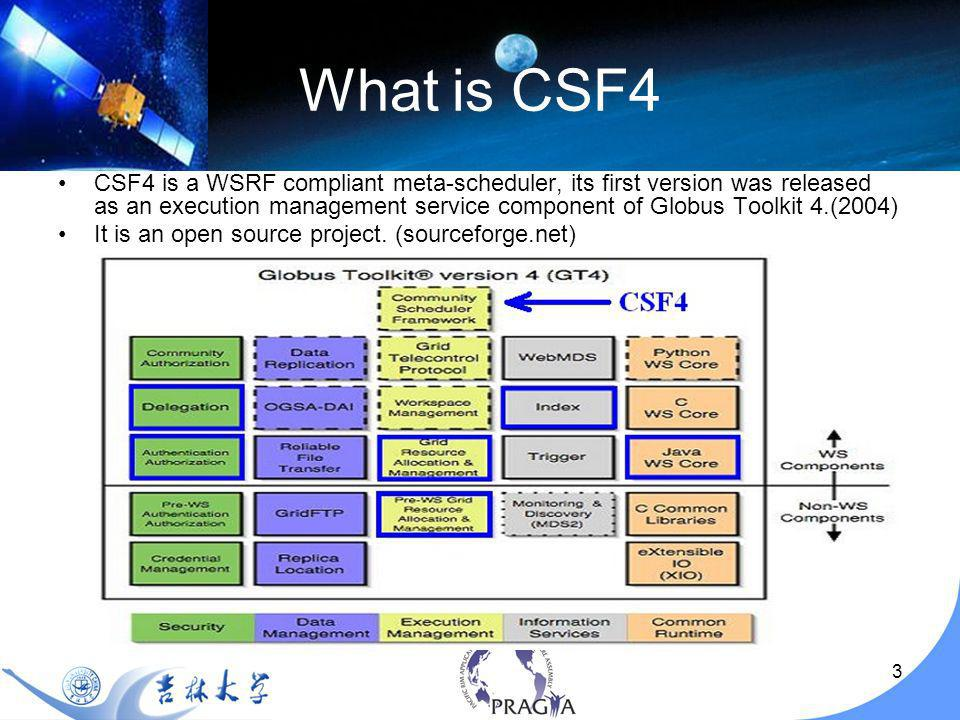 4 What is CSF4 CSF4 is designed as a Meta-scheduler –Global job scheduling, make job scheduling decisions involving resources across/span multiple administrative domains (co- allocation) –CSF4 does not own the resources –CSF4 need work with local schedulers (like LSF, PBS, Condor, SGE etc), which are resource owners, to fulfill job dispatch CSF4 is WSRF compliant –CSF4 consists of a set of WSRF based services, such as job service, queue service, resource management service etc.