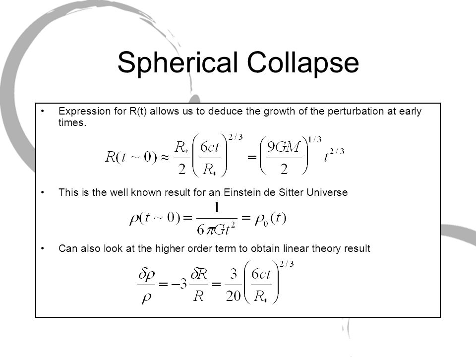 Spherical Collapse Turnaround occurs at t= R * /c, when R max =2R *.