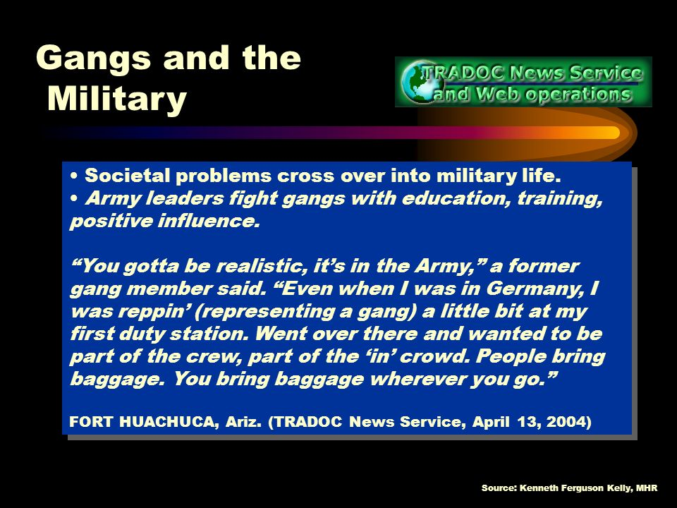 Source: Kenneth Ferguson Kelly, MHR Some of America s most notorious street gangs are turning up in the military.