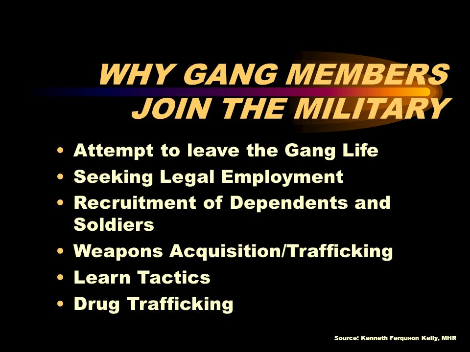 Source: Kenneth Ferguson Kelly, MHR There is ample evidence that members of the Armed Forces have had previous, or have current and active contact with criminal street gangs and extremist groups.