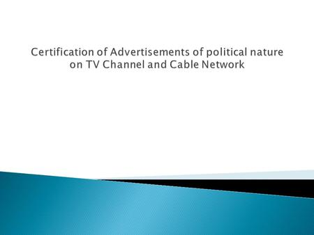 Clearance of political advertisement by a committee before being telecast on television channels and cable networks by any registered political party.