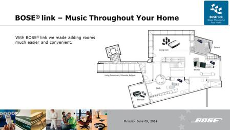 Monday, June 09, 2014 BOSE ® link – Music Throughout Your Home With BOSE ® link we made adding rooms much easier and convenient.