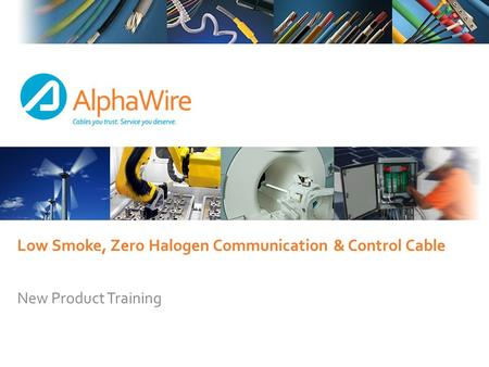 Low Smoke, Zero Halogen Communication & Control Cable New Product Training.