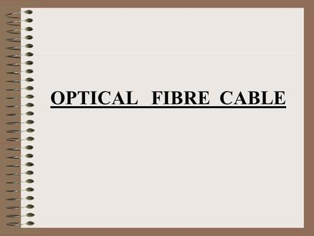 OPTICAL FIBRE CABLE.