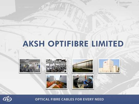 The Parent Company AKSH Optifibre Limited was established in 1986. The Manufacturing Business has been hived off into a wholly owned subsidiary named.