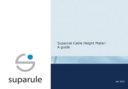 Suparule Cable Height Meter: A guide Jan 2012 Key Features: Safest - no contact with conductors/wire Simple - One button- one man operation Easy to use.