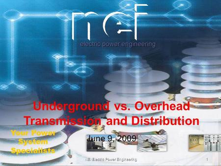 NEI Electric Power Engineering electric power engineering Your Power System Specialists Underground vs. Overhead Transmission and Distribution June 9,