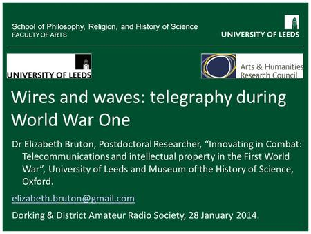 School of Philosophy, Religion, and History of Science FACULTY OF ARTS Wires and waves: telegraphy during World War One Dr Elizabeth Bruton, Postdoctoral.