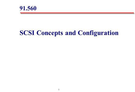 1 91.560 SCSI Concepts and Configuration. 2 SCSI Transmission Methods SCSI Buses and Termination SCSI Data Path Sizes and Bus Speed SCSI Cables, Connectors.