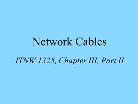 Network Cables ITNW 1325, Chapter III, Part II. Coaxial Cable.