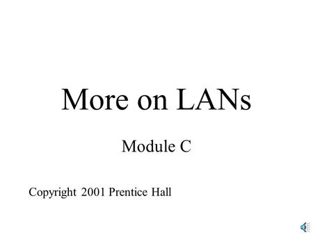 More on LANs Module C Copyright 2001 Prentice Hall.