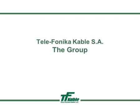 Tele-Fonika Kable S.A. The Group. 1 HISTORY www.tfkable.pl was established in 1992 in Myślenice, Poland as a private telecom cables factory. We reached.