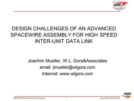 DESIGN CHALLENGES OF AN ADVANCED SPACEWIRE ASSEMBLY FOR HIGH SPEED INTER-UNIT DATA LINK Joachim Mueller, W.L. Gore&Associates email: jmueller@wlgore.com.