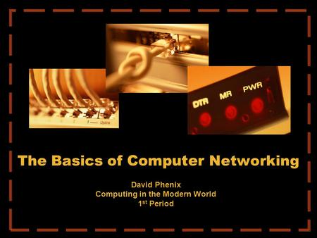 The Basics of Computer <strong>Networking</strong> David Phenix Computing in the Modern World 1 st Period.