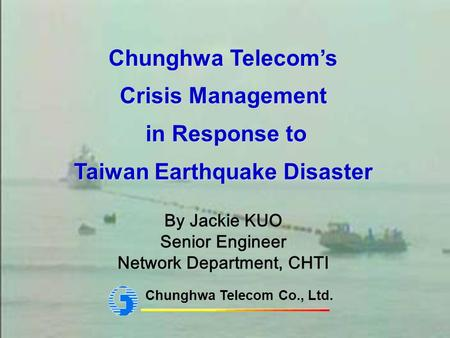 1 Chunghwa Telecoms Crisis Management in Response to Taiwan Earthquake Disaster Chunghwa Telecoms Crisis Management in Response to Taiwan Earthquake Disaster.