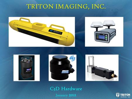 TRITON IMAGING, INC. C3D Hardware January 2011. Hardware Configuration Options There are two different configuration options for the C3D: 1. towed 2.