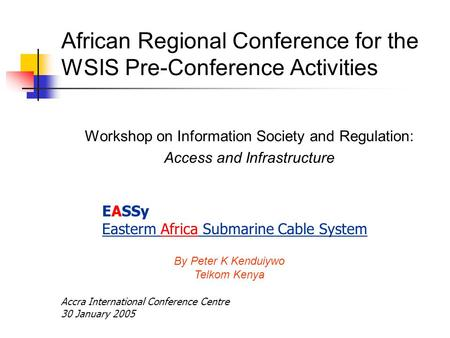 African Regional Conference for the WSIS Pre-Conference Activities Workshop on Information Society and Regulation: Access and Infrastructure By Peter K.