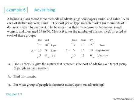 Example 6 Advertising Chapter 7.3 A business plans to use three methods of advertising: newspapers, radio, and cable TV in each of its two markets, I and.